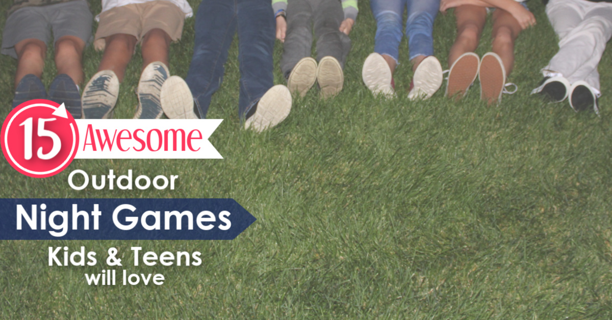 Great Outdoor Night Games for Kids and Teens
