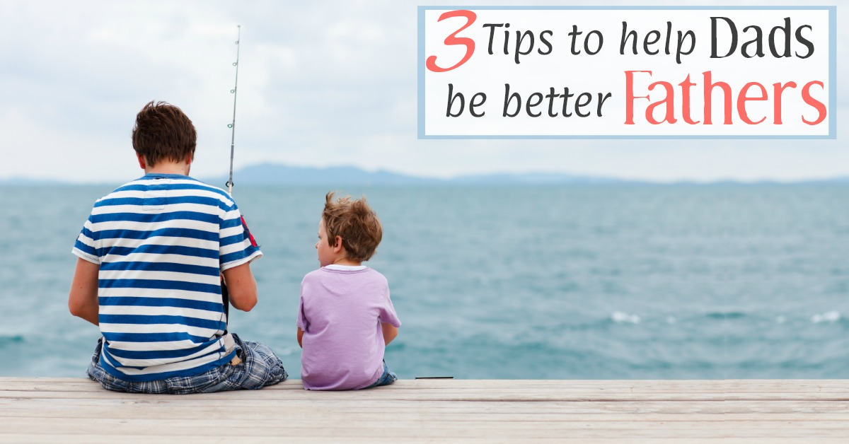 Tips to help dads be better fathers