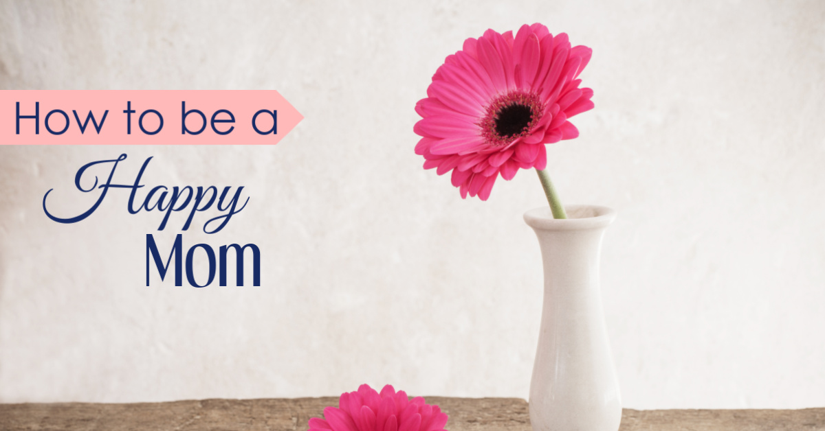 How to be a Happy Mom