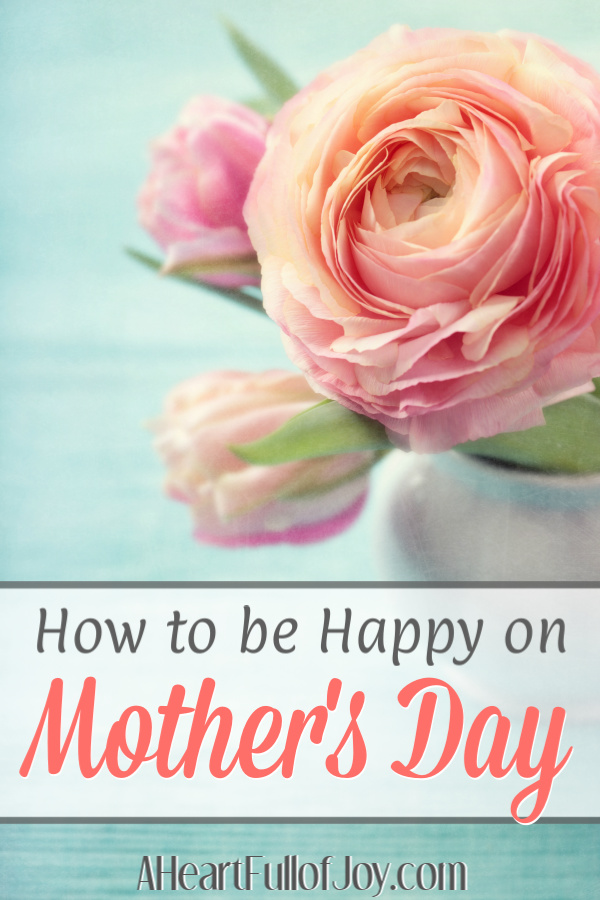 How to Be Happy on Mother's Day