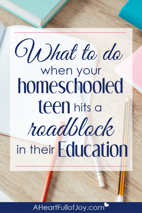 What to do when your homeschooled teen hits a roadblock in their education